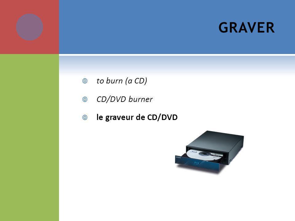 GRAVER to burn (a CD) CD/DVD burner le graveur de CD/DVD