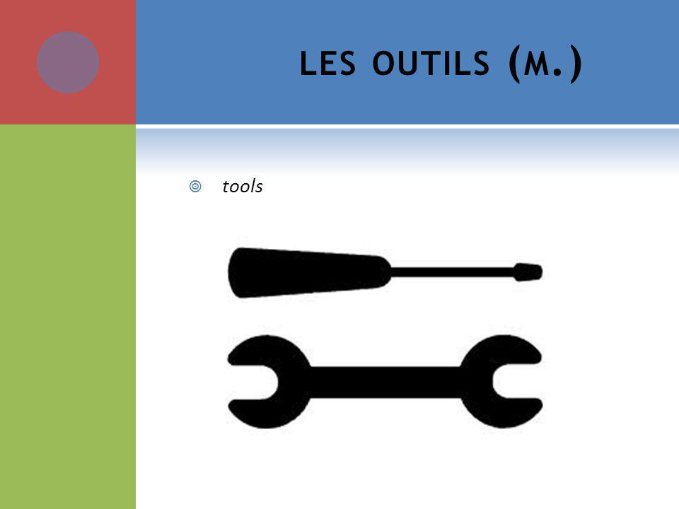 LES OUTILS ( M.) tools