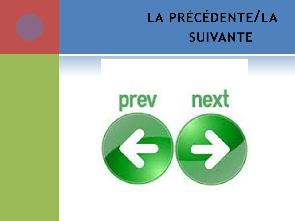 LA PRÉCÉDENTE / LA SUIVANTE