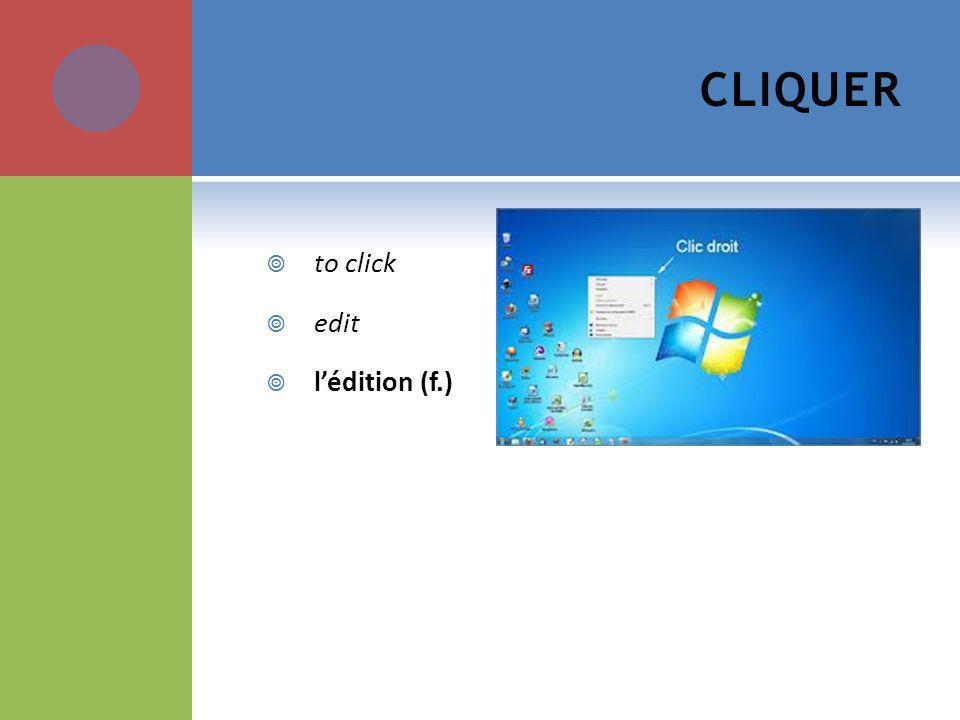 CLIQUER to click edit lédition (f.)