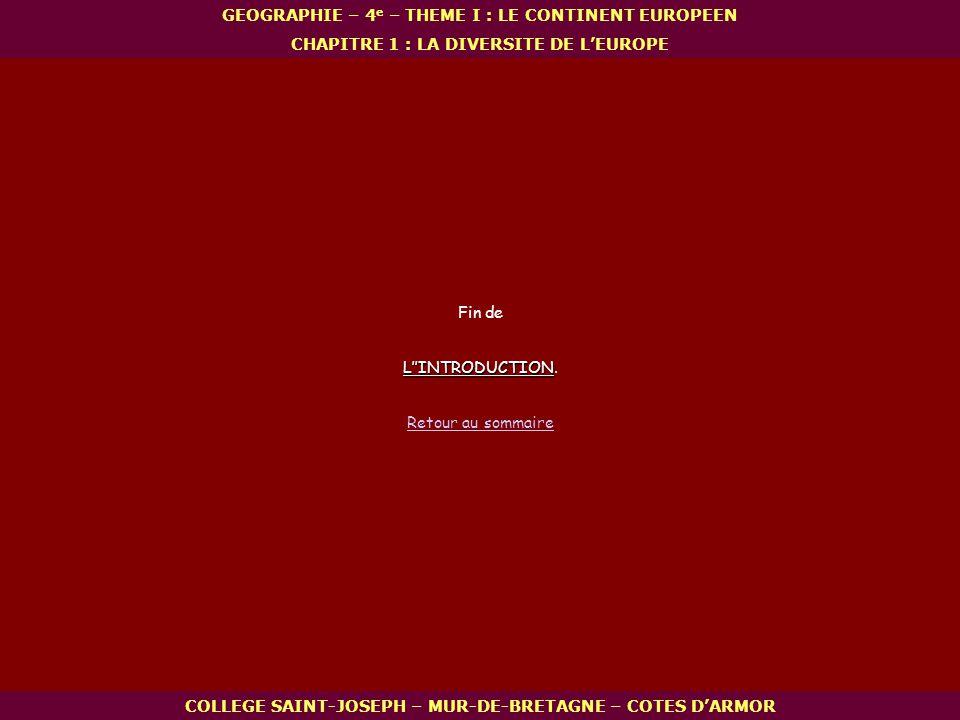 COLLEGE SAINT-JOSEPH – MUR-DE-BRETAGNE – COTES DARMOR GEOGRAPHIE – 4 e – THEME I : LE CONTINENT EUROPEEN CHAPITRE 1 : LA DIVERSITE DE LEUROPE Fin de L