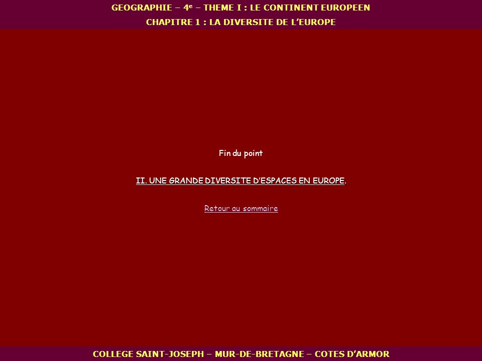 COLLEGE SAINT-JOSEPH – MUR-DE-BRETAGNE – COTES DARMOR GEOGRAPHIE – 4 e – THEME I : LE CONTINENT EUROPEEN CHAPITRE 1 : LA DIVERSITE DE LEUROPE Fin du p