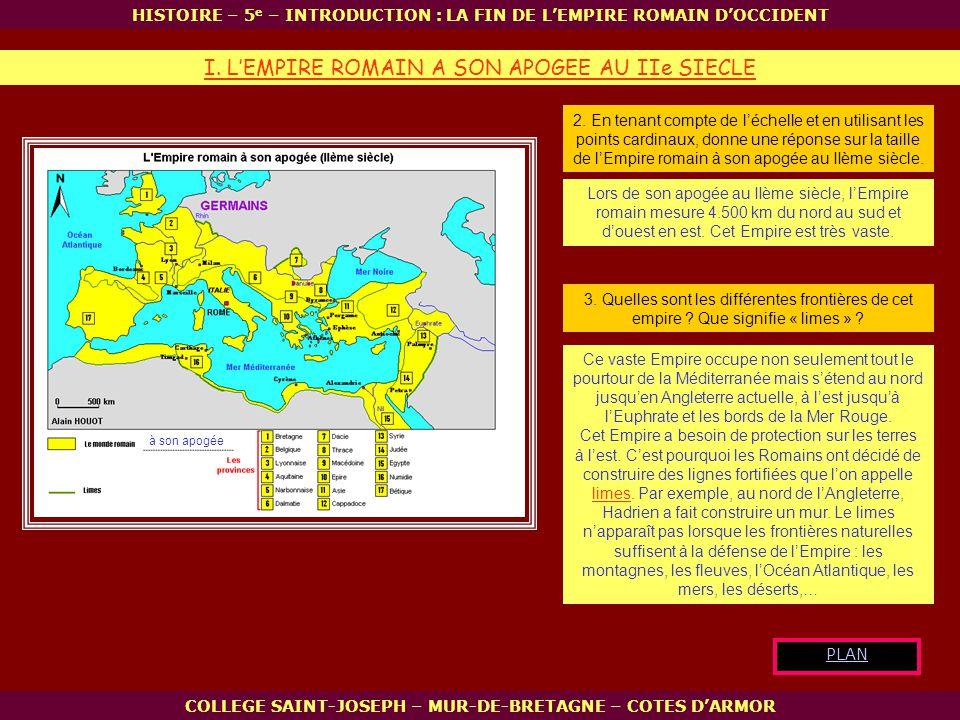 à son apogée I. LEMPIRE ROMAIN A SON APOGEE AU IIe SIECLE HISTOIRE – 5 e – INTRODUCTION : LA FIN DE LEMPIRE ROMAIN DOCCIDENT COLLEGE SAINT-JOSEPH – MU