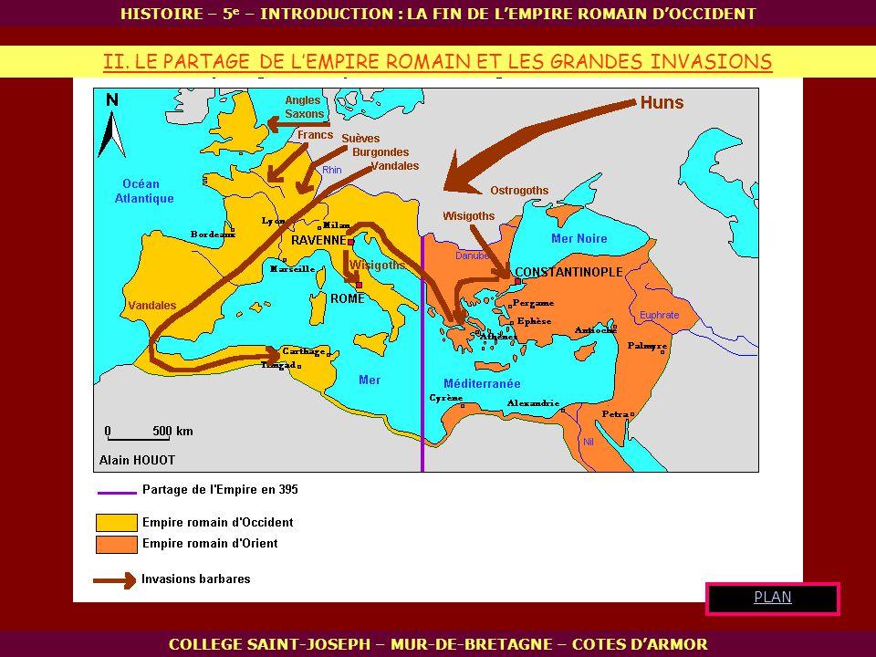 HISTOIRE – 5 e – INTRODUCTION : LA FIN DE LEMPIRE ROMAIN DOCCIDENT COLLEGE SAINT-JOSEPH – MUR-DE-BRETAGNE – COTES DARMOR II. LE PARTAGE DE LEMPIRE ROM