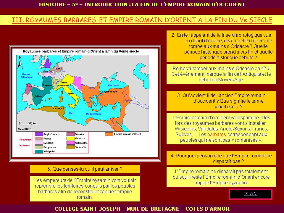 HISTOIRE – 5 e – INTRODUCTION : LA FIN DE LEMPIRE ROMAIN DOCCIDENT COLLEGE SAINT-JOSEPH – MUR-DE-BRETAGNE – COTES DARMOR III. ROYAUMES BARBARES ET EMP