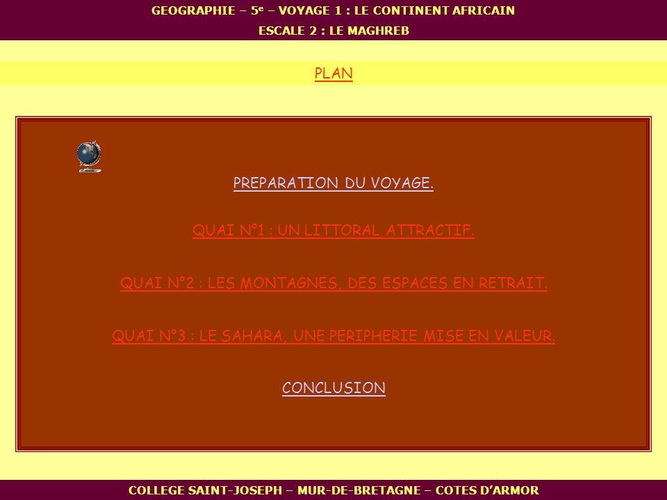 PLAN COLLEGE SAINT-JOSEPH – MUR-DE-BRETAGNE – COTES DARMOR GEOGRAPHIE – 5 e – VOYAGE 1 : LE CONTINENT AFRICAIN ESCALE 2 : LE MAGHREB QUAI N°1 : UN LIT