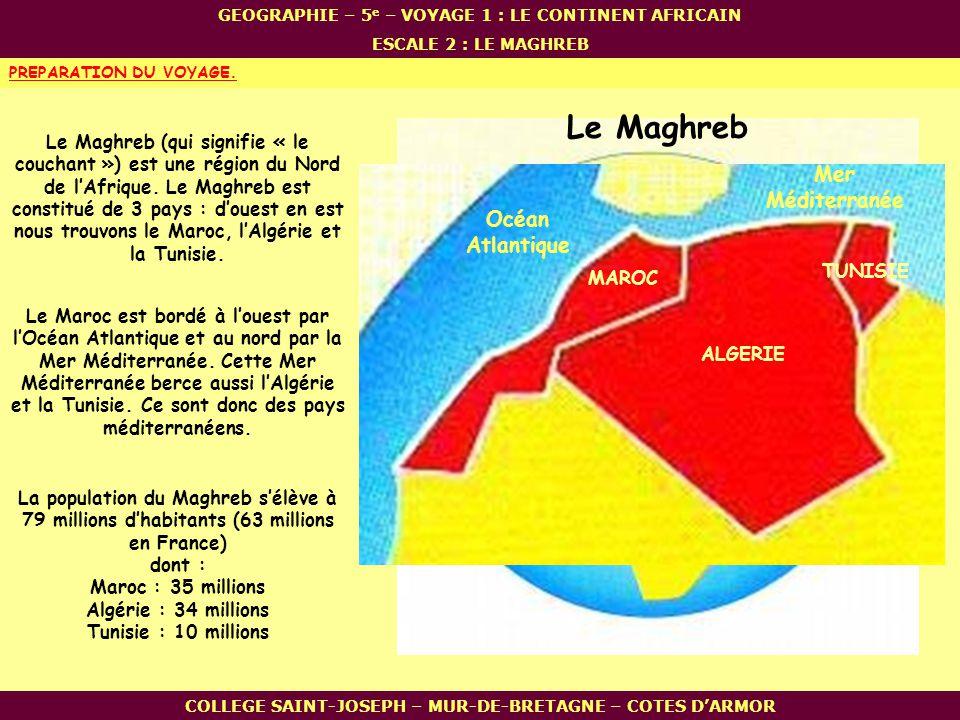 COLLEGE SAINT-JOSEPH – MUR-DE-BRETAGNE – COTES DARMOR PREPARATION DU VOYAGE. Le Maghreb (qui signifie « le couchant ») est une région du Nord de lAfri