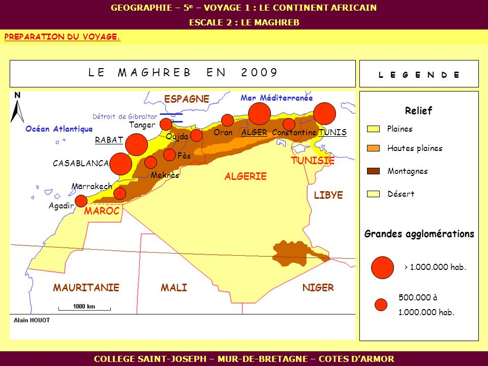 Relief Grandes agglomérations L E M A G H R E B E N 2 0 0 9 Montagnes Plaines COLLEGE SAINT-JOSEPH – MUR-DE-BRETAGNE – COTES DARMOR PREPARATION DU VOY