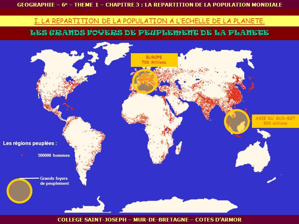 EUROPE 700 Millions LES GRANDS FOYERS DE PEUPLEMENT DE LA PLANETE. 500000 hommes I. LA REPARTITION DE LA POPULATION A LECHELLE DE LA PLANETE. GEOGRAPH