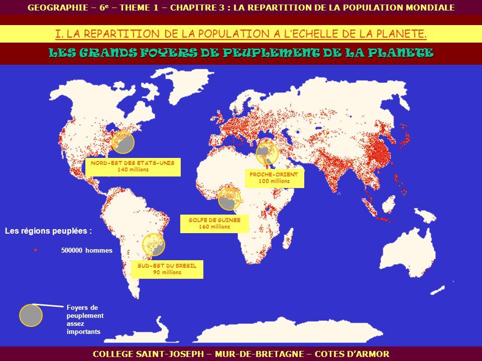 LES GRANDS FOYERS DE PEUPLEMENT DE LA PLANETE. 500000 hommes PROCHE-ORIENT 100 millions I. LA REPARTITION DE LA POPULATION A LECHELLE DE LA PLANETE. G