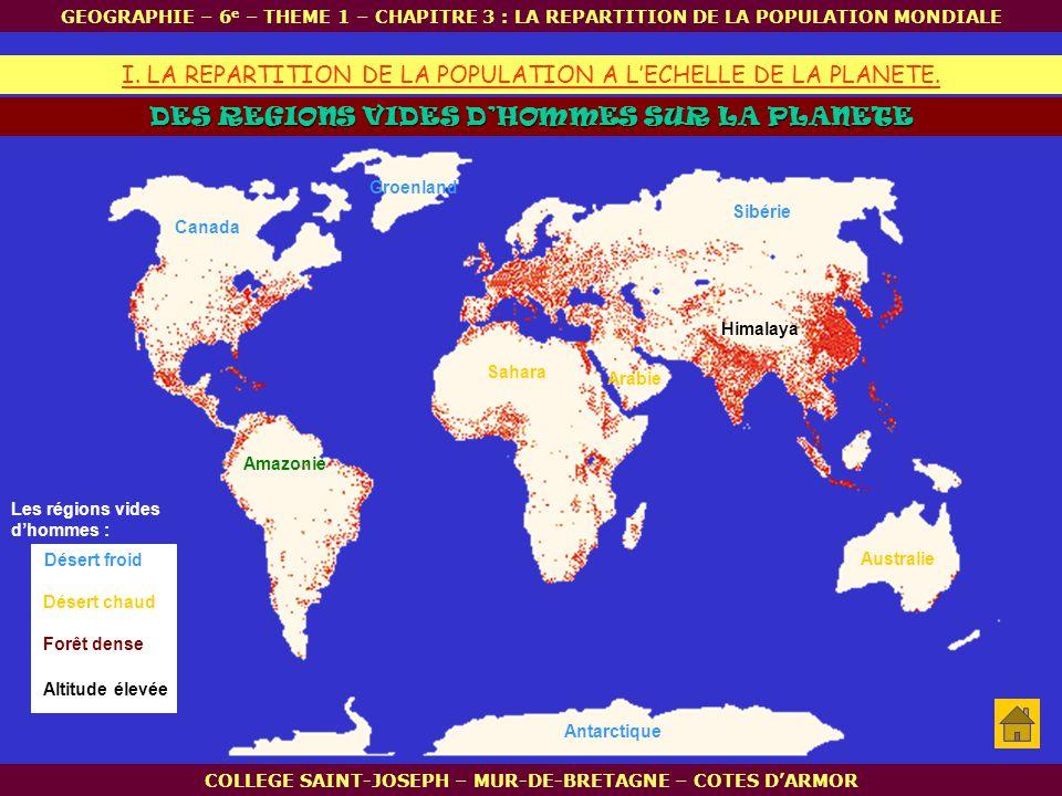 DES REGIONS VIDES DHOMMES SUR LA PLANETE I. LA REPARTITION DE LA POPULATION A LECHELLE DE LA PLANETE. GEOGRAPHIE – 6 e – THEME 1 – CHAPITRE 3 : LA REP