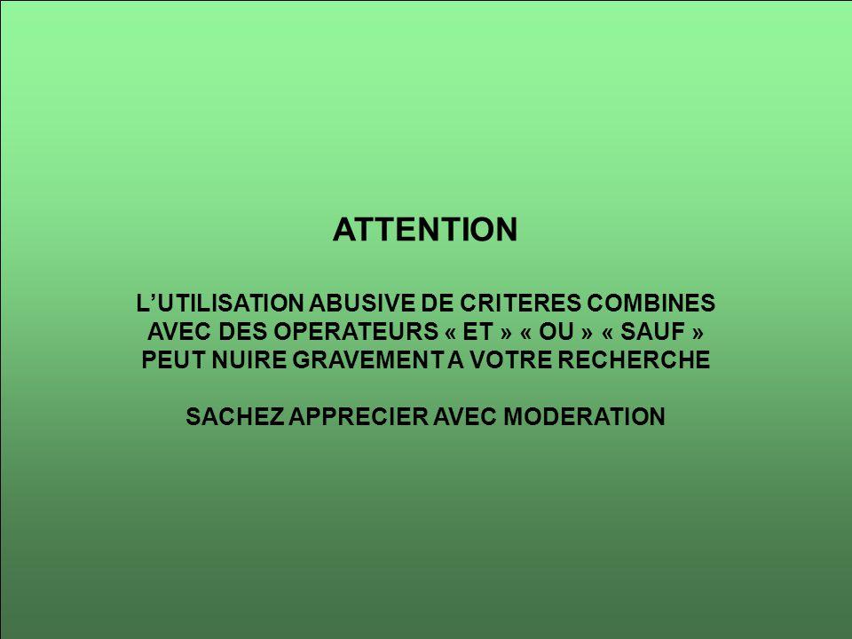 ATTENTION LUTILISATION ABUSIVE DE CRITERES COMBINES AVEC DES OPERATEURS « ET » « OU » « SAUF » PEUT NUIRE GRAVEMENT A VOTRE RECHERCHE SACHEZ APPRECIER