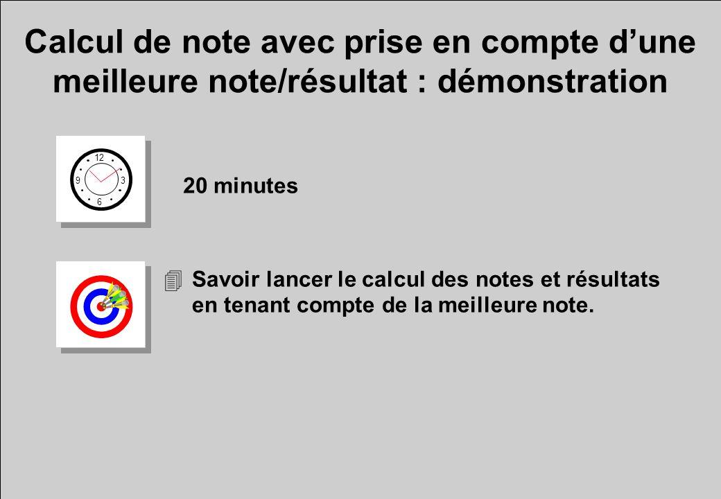 Calcul de note avec prise en compte dune meilleure note/résultat : démonstration 12 6 3 9 20 minutes 4Savoir lancer le calcul des notes et résultats en tenant compte de la meilleure note.