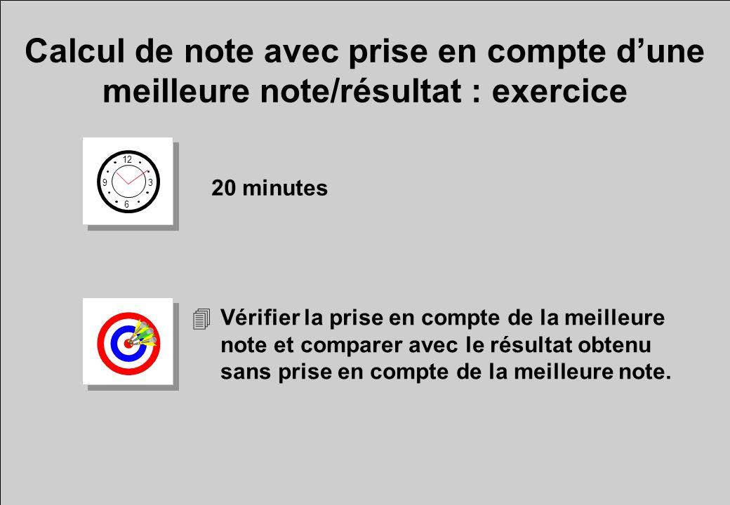 Calcul de note avec prise en compte dune meilleure note/résultat : exercice 12 6 3 9 20 minutes 4Vérifier la prise en compte de la meilleure note et comparer avec le résultat obtenu sans prise en compte de la meilleure note.
