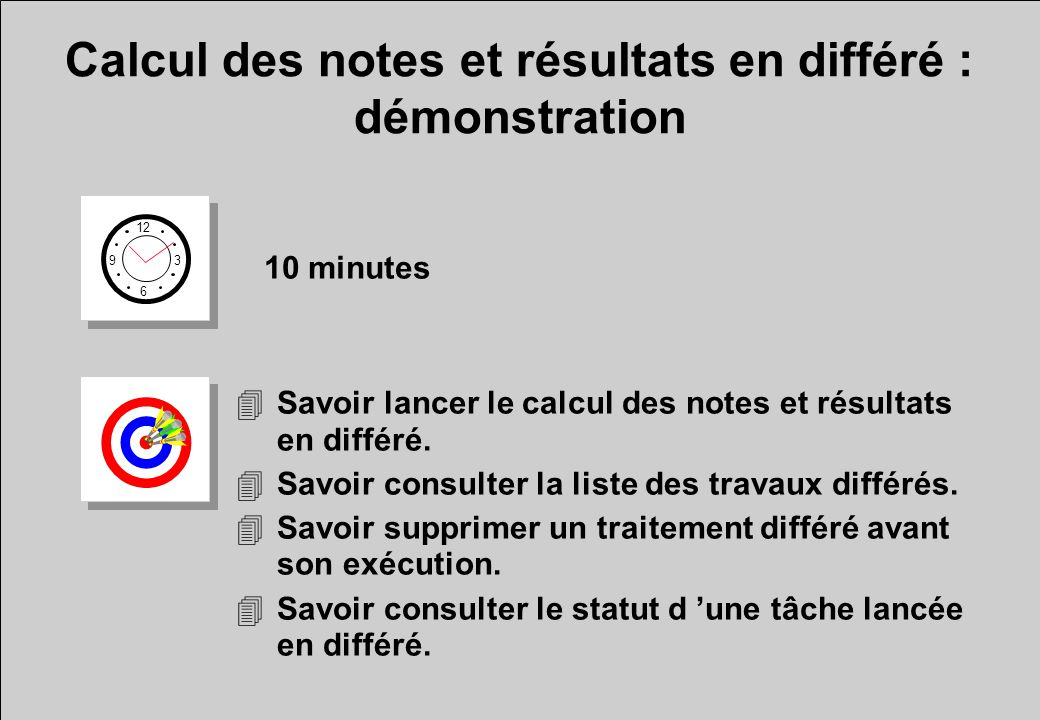 Calcul des notes et résultats en différé : démonstration 12 6 3 9 10 minutes 4Savoir lancer le calcul des notes et résultats en différé.