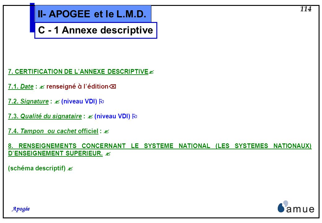 113 Apogée II- APOGEE et le L.M.D. 5. INFORMATIONS SUR LA FONCTION DU DIPLOME. 5.1. Accès à un niveau supérieur : (niveau VDI) 5.2. Statut professionn