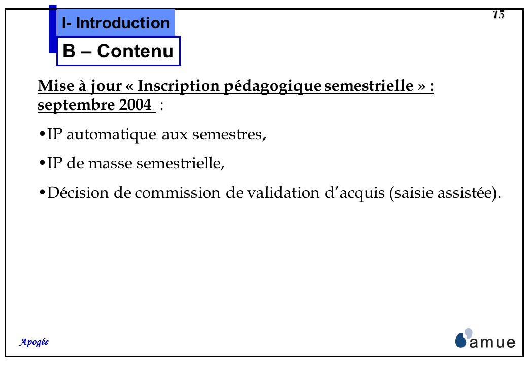 14 Apogée Mise à jour « Offre de formation » : mai 2004 : Modélisation des crédits Européens (VDI,VET,ELP), Ajout des nouveaux concepts dans loffre de
