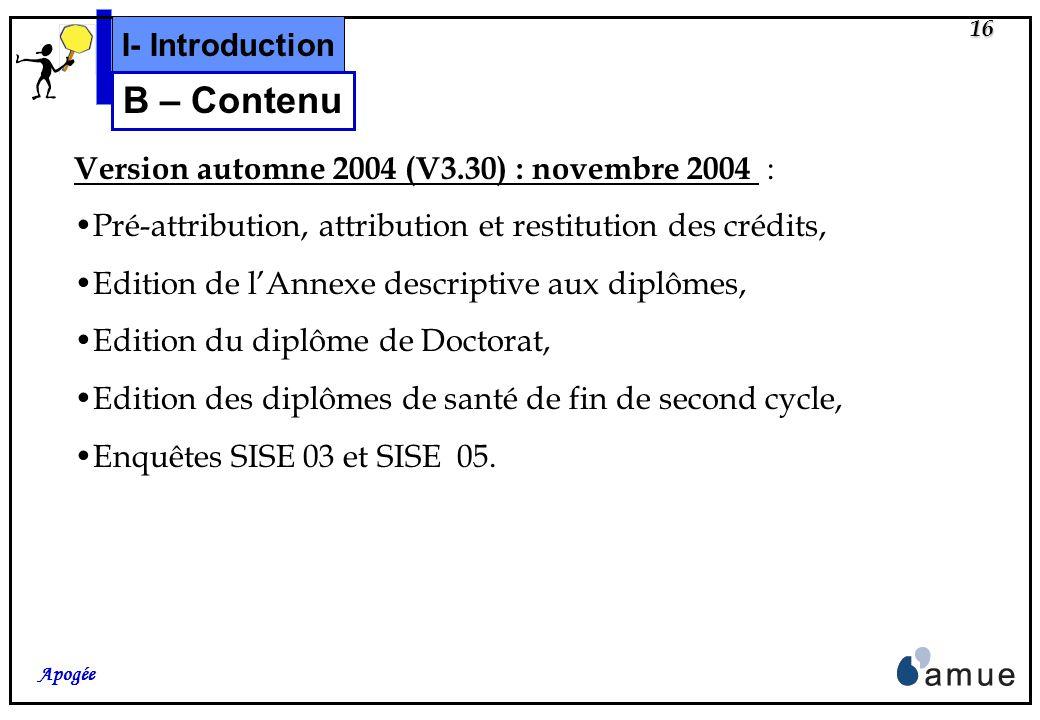 15 Apogée Mise à jour « Inscription pédagogique semestrielle » : septembre 2004 : IP automatique aux semestres, IP de masse semestrielle, Décision de