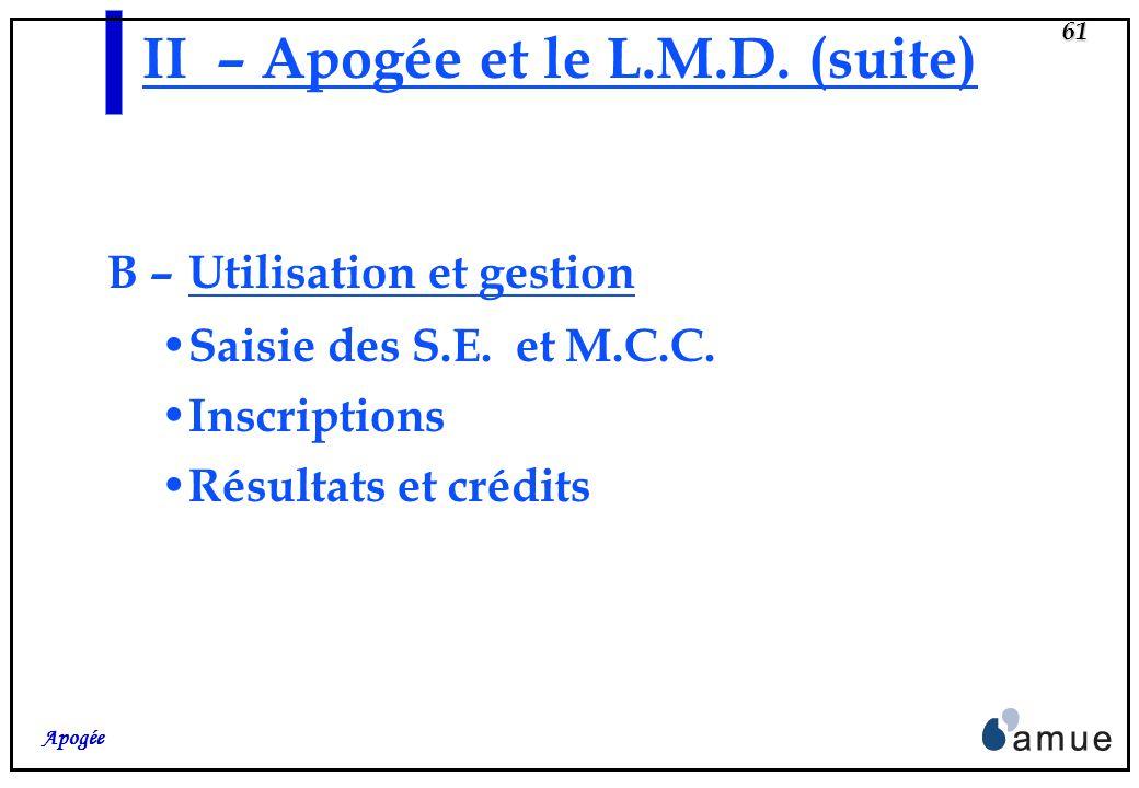 60 Apogée II- APOGEE et le L.M.D. B – Utilisation et Gestion Après avoir défini les différents concepts, et montré comment en tenir compte dans les di
