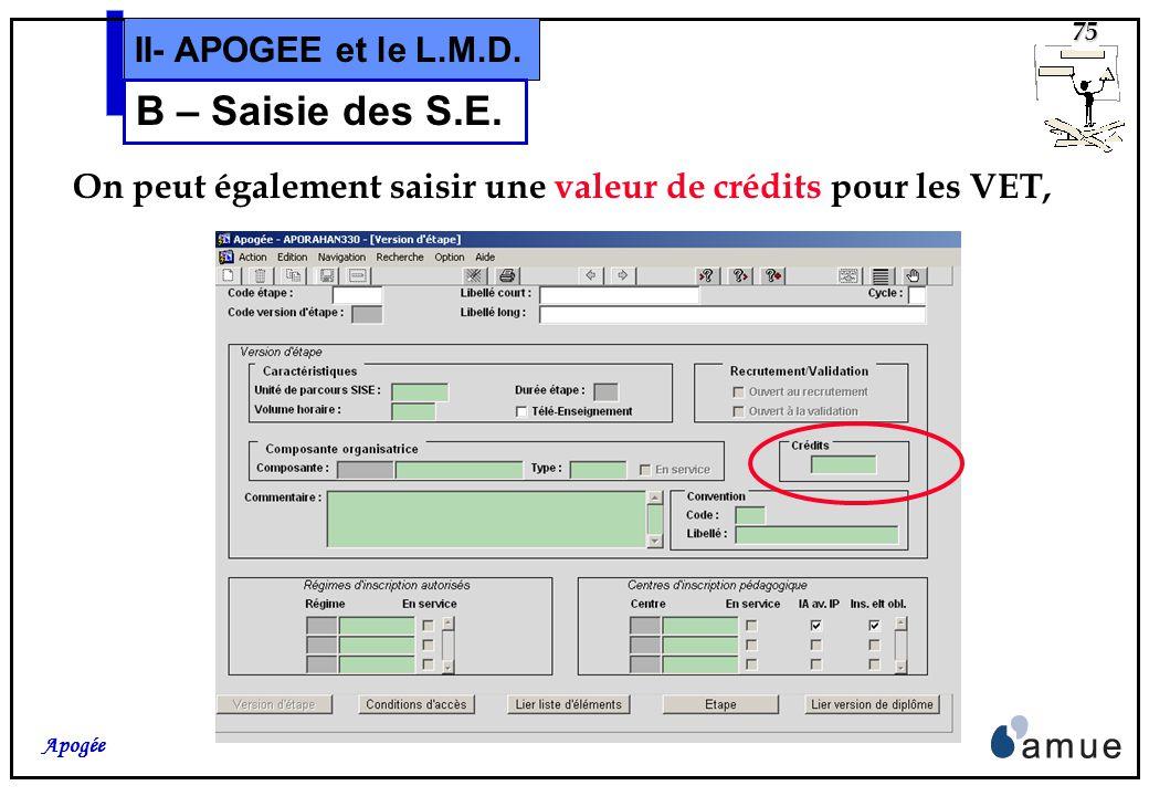 74 Apogée II- APOGEE et le L.M.D. B – Saisie des S.E. Dans lécran de lien entre VDI et VET, le champ « Année Étape/Diplôme » devra être rempli pour le