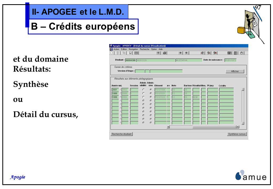 96 Apogée II- APOGEE et le L.M.D. B – Crédits européens Ces crédits acquis par létudiant figurent sur les visualisations et éditions du Dossier Étudia