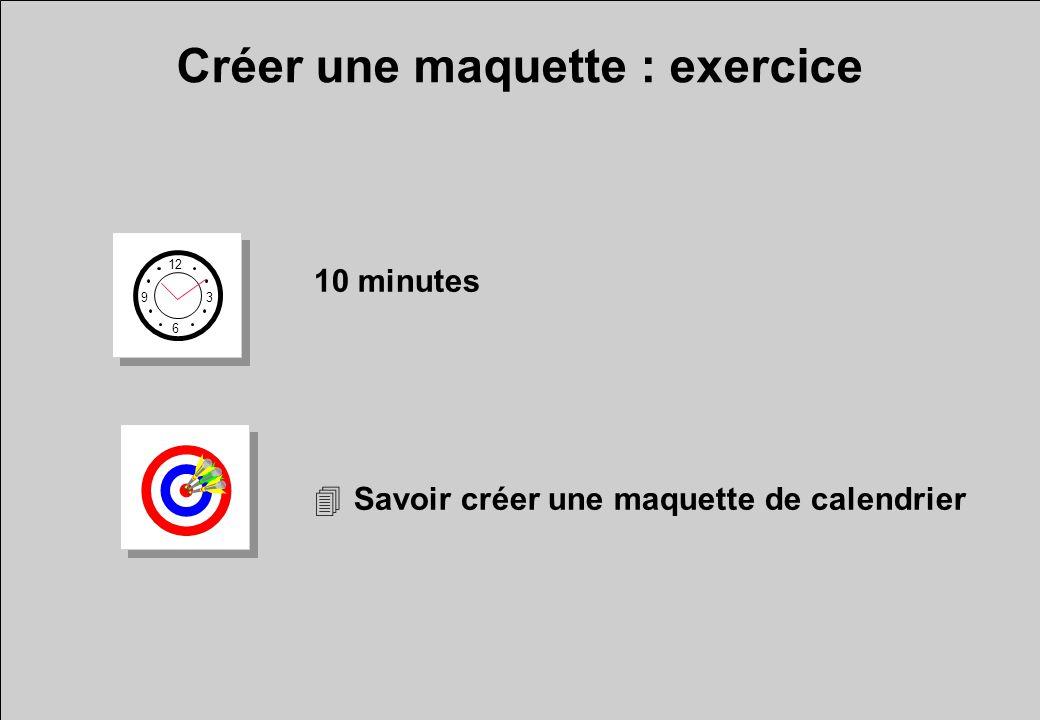 Créer une maquette : exercice 12 6 3 9 10 minutes 4Savoir créer une maquette de calendrier