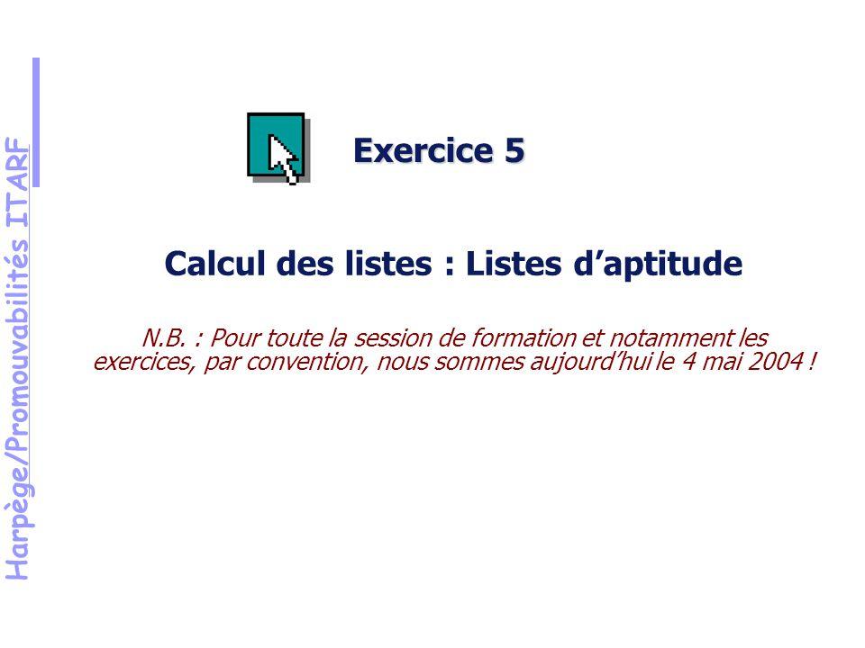 Harpège/Promouvabilités ITARF Exercice 5 Calcul des listes : Listes daptitude N.B.