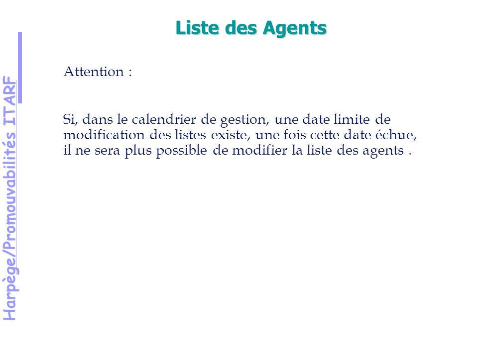 Harpège/Promouvabilités ITARF Attention : Si, dans le calendrier de gestion, une date limite de modification des listes existe, une fois cette date échue, il ne sera plus possible de modifier la liste des agents.