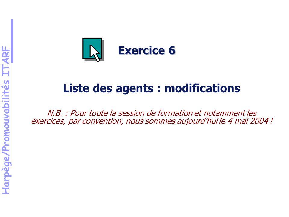 Harpège/Promouvabilités ITARF Exercice 6 Liste des agents : modifications N.B.