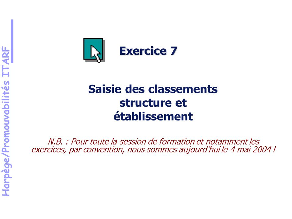 Harpège/Promouvabilités ITARF Exercice 7 Saisie des classements structure et établissement N.B.