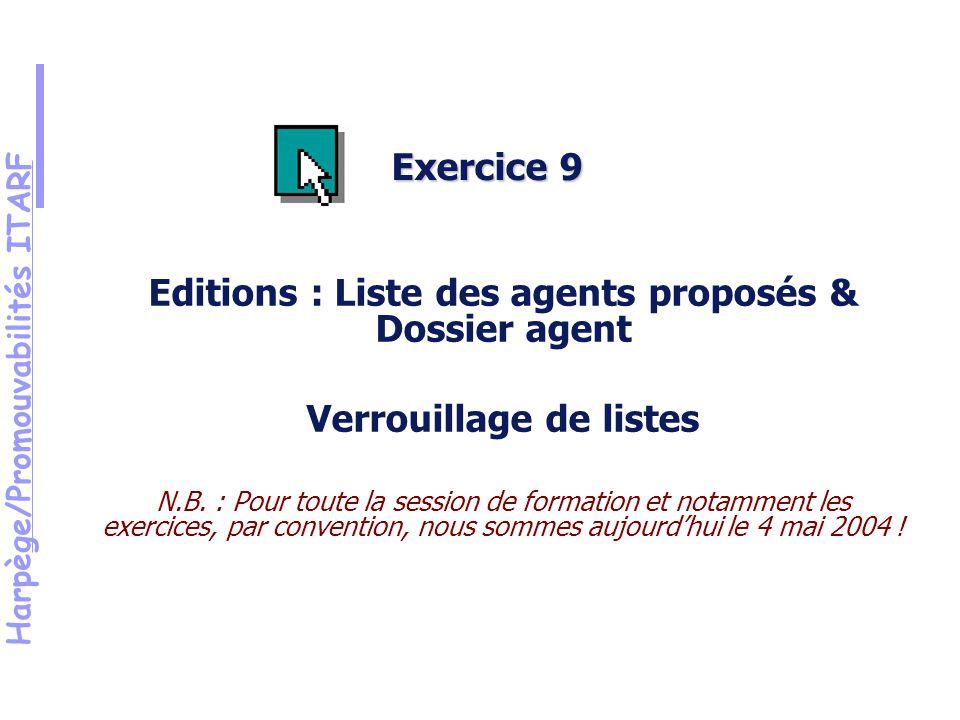 Harpège/Promouvabilités ITARF Exercice 9 Editions : Liste des agents proposés & Dossier agent Verrouillage de listes N.B.