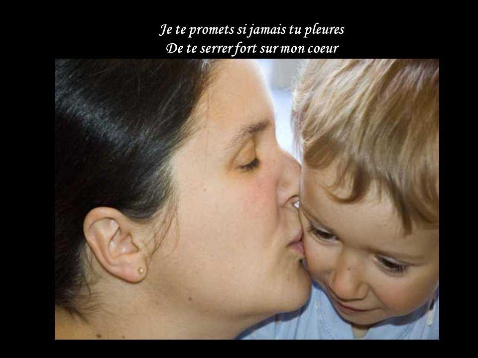 Je serai là à tous les instants Pour te protéger Maman