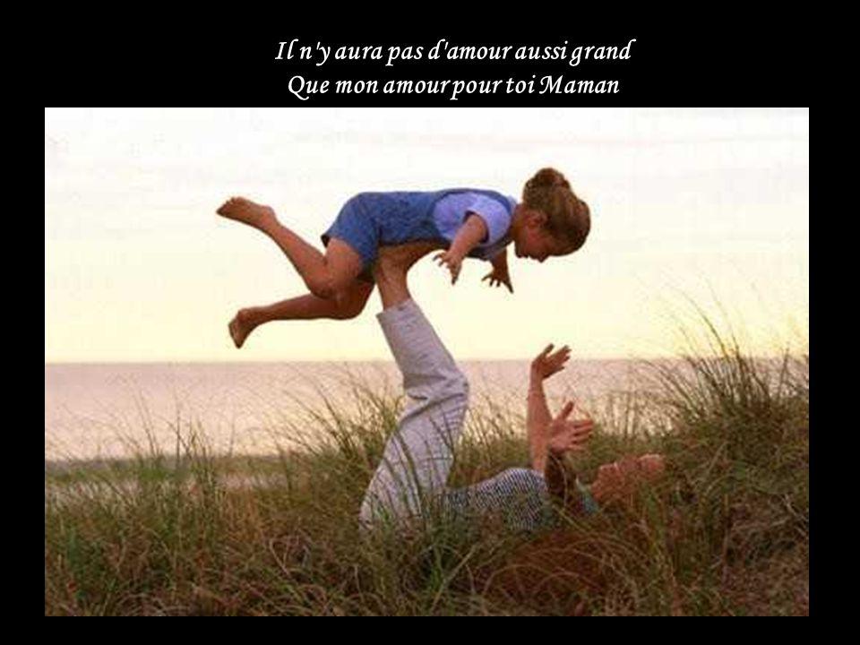 Il n y aura pas d amour aussi grand Que mon amour pour toi Maman