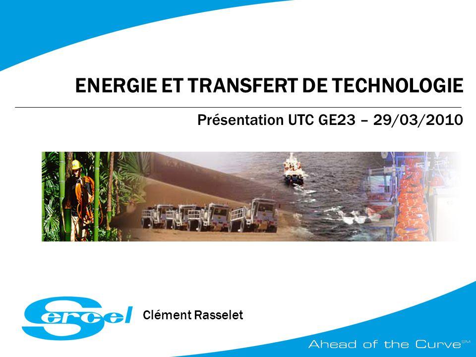 ENERGIE ET TRANSFERT DE TECHNOLOGIE Présentation UTC GE23 – 29/03/2010 Clément Rasselet
