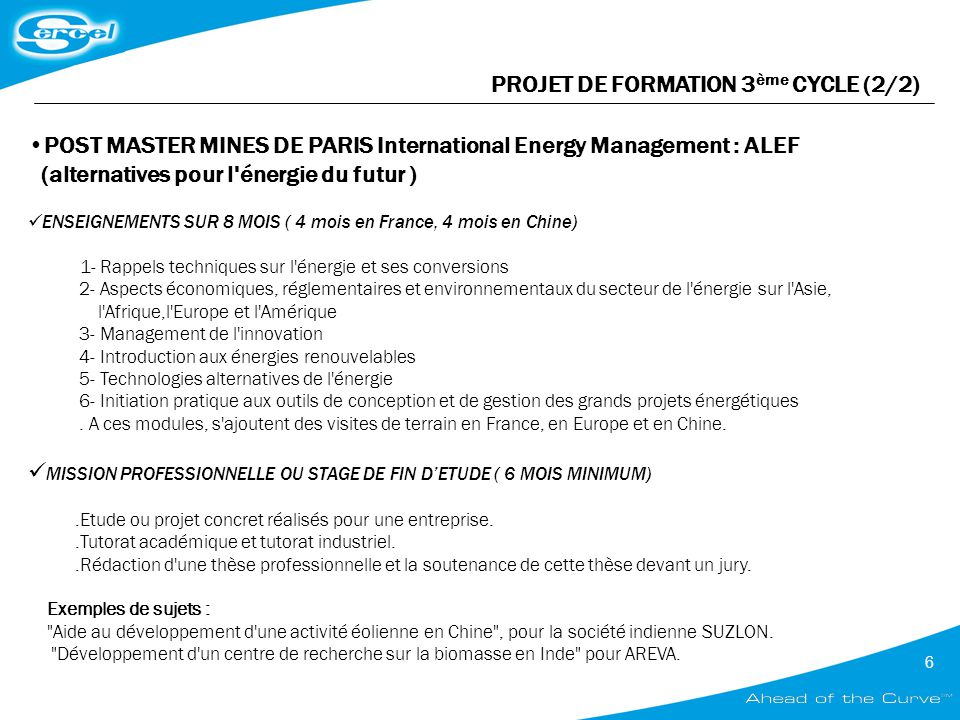 6 POST MASTER MINES DE PARIS International Energy Management : ALEF (alternatives pour l'énergie du futur ) ENSEIGNEMENTS SUR 8 MOIS ( 4 mois en Franc