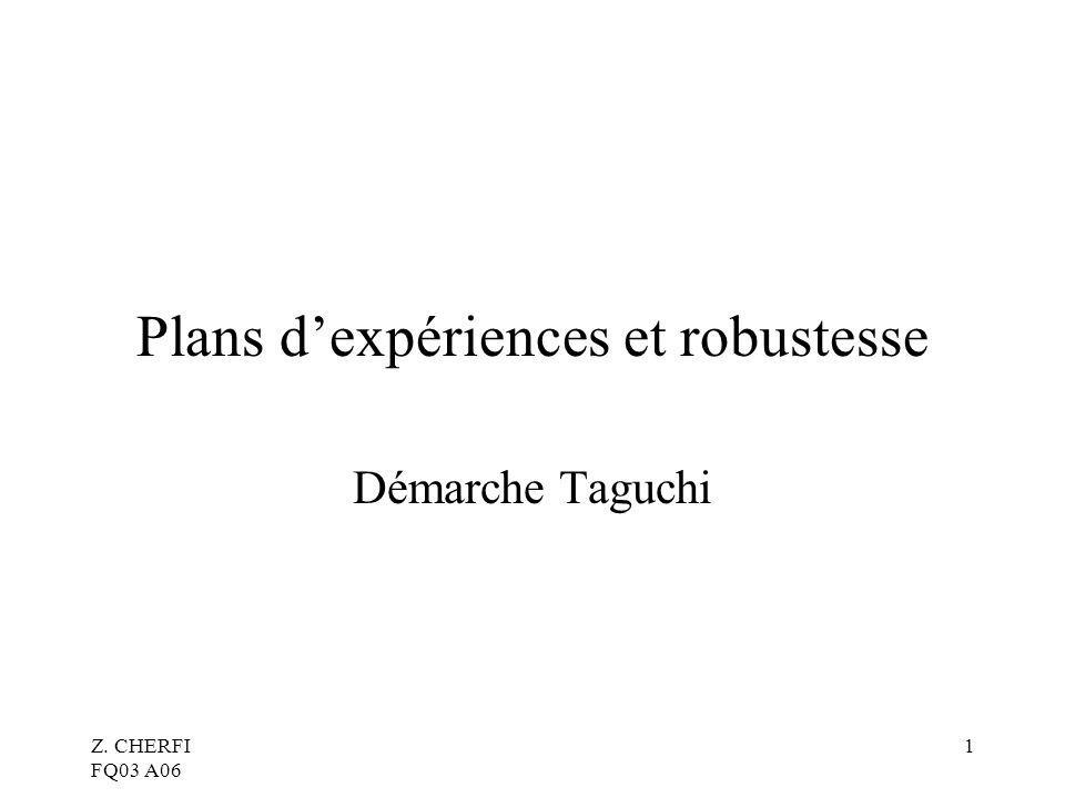 Z. CHERFI FQ03 A06 1 Plans dexpériences et robustesse Démarche Taguchi