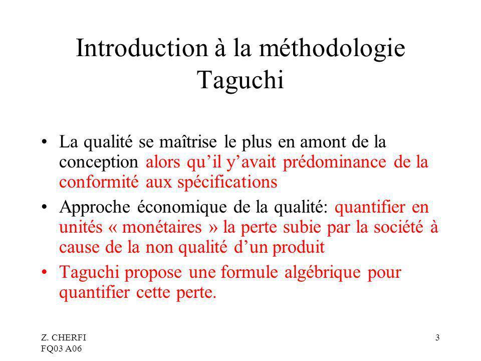 Z. CHERFI FQ03 A06 3 Introduction à la méthodologie Taguchi La qualité se maîtrise le plus en amont de la conception alors quil yavait prédominance de