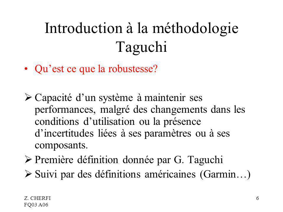Z.CHERFI FQ03 A06 6 Introduction à la méthodologie Taguchi Quest ce que la robustesse.