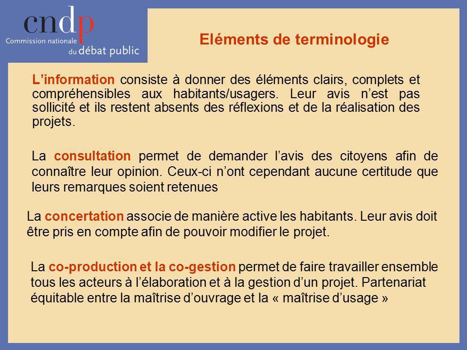 Eléments de terminologie Linformation consiste à donner des éléments clairs, complets et compréhensibles aux habitants/usagers. Leur avis nest pas sol