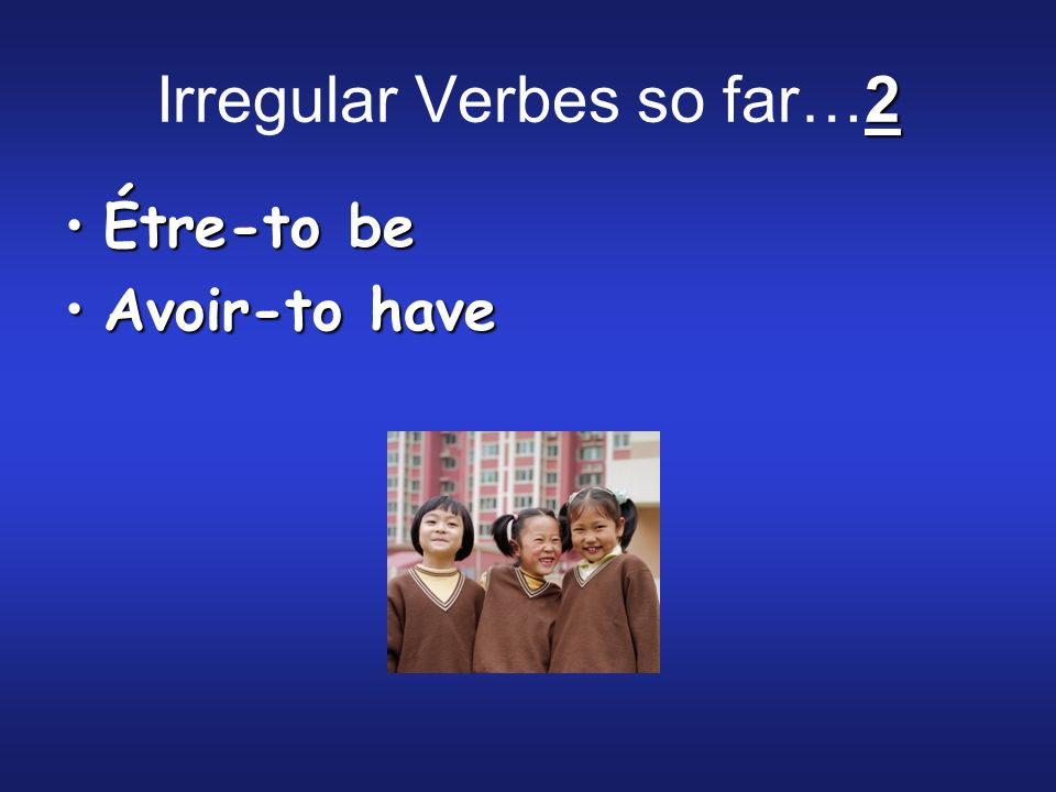2 Irregular Verbes so far…2 Étre-to beÉtre-to be Avoir-to haveAvoir-to have