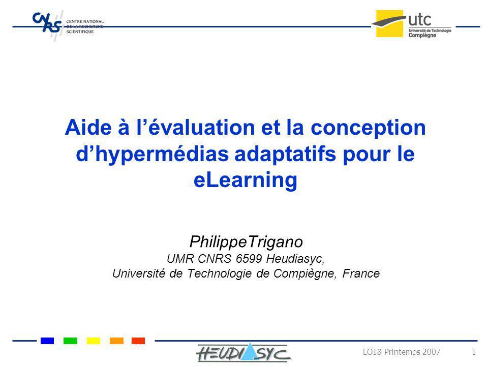 LO18 Printemps 2007 1 Aide à lévaluation et la conception dhypermédias adaptatifs pour le eLearning PhilippeTrigano UMR CNRS 6599 Heudiasyc, Universit