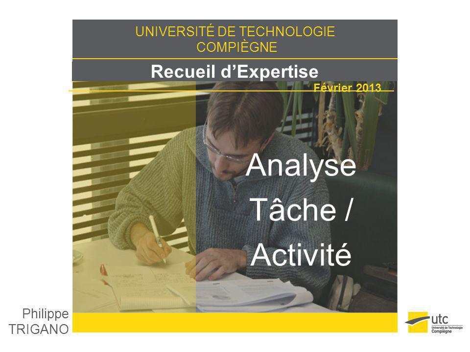 UNIVERSITÉ DE TECHNOLOGIE COMPIÈGNE Recueil dExpertise Février 2013 Analyse Tâche / Activité Philippe TRIGANO