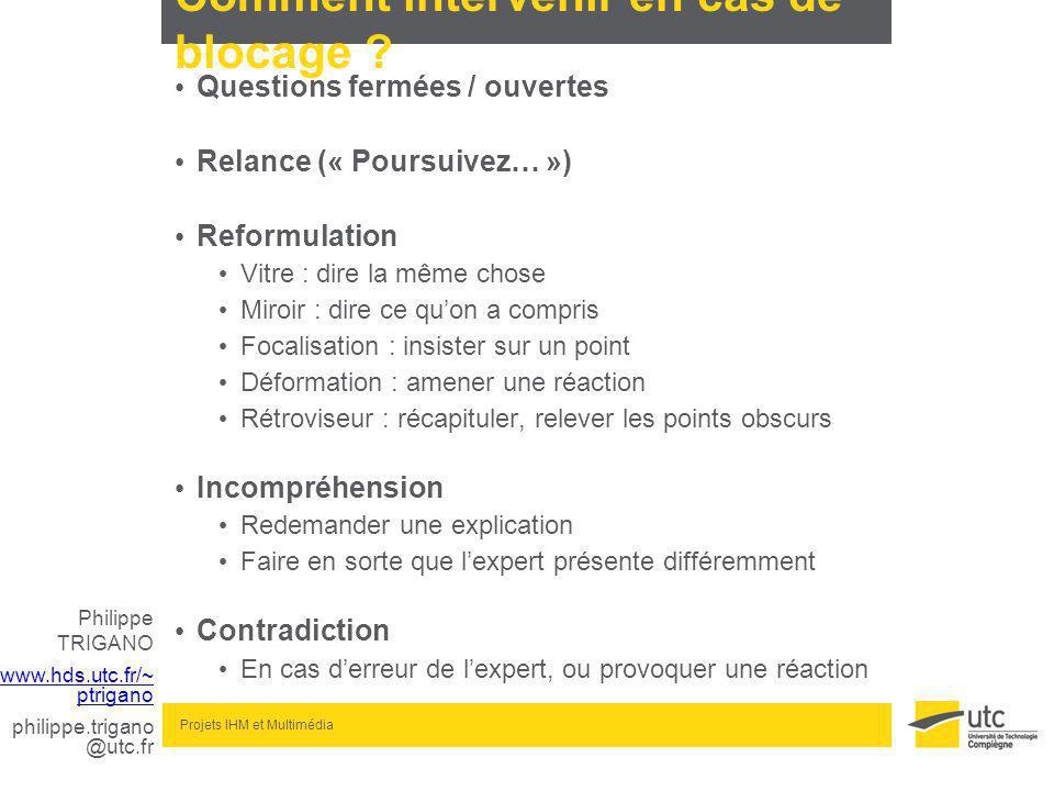 Philippe TRIGANO www.hds.utc.fr/~ ptrigano philippe.trigano @utc.fr Projets IHM et Multimédia Comment intervenir en cas de blocage .