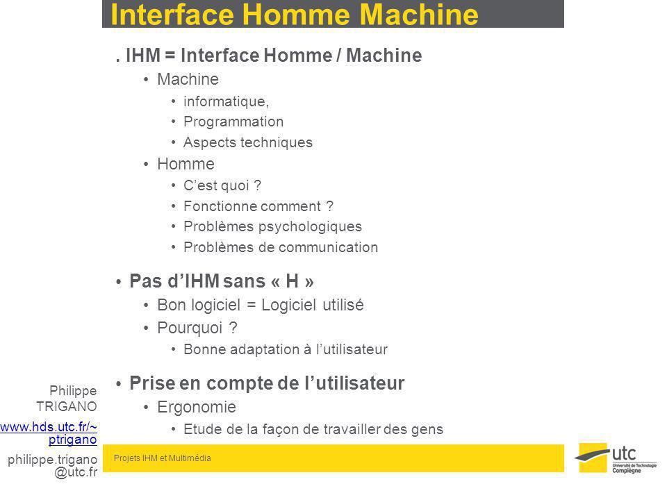 www.hds.utc.fr/~ ptrigano philippe.trigano @utc.fr Projets IHM et Multimédia Interface Homme Machine.