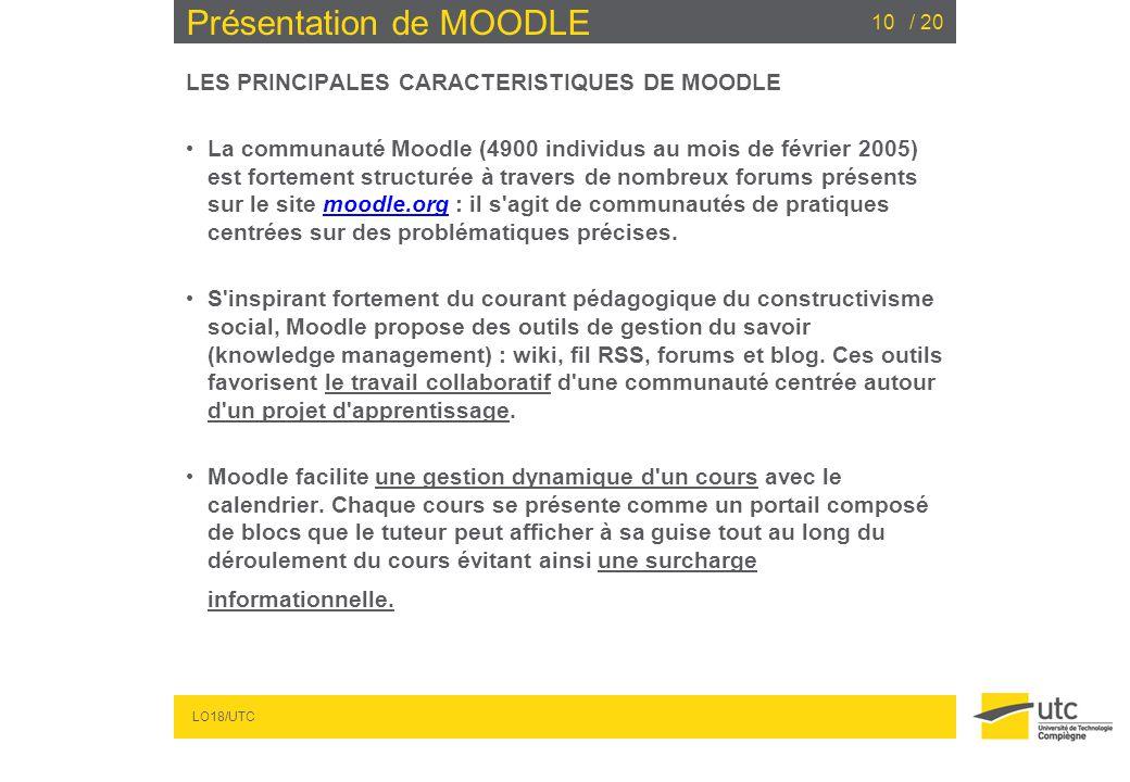 LO18/UTC / 2010 Présentation de MOODLE LES PRINCIPALES CARACTERISTIQUES DE MOODLE La communauté Moodle (4900 individus au mois de février 2005) est fo