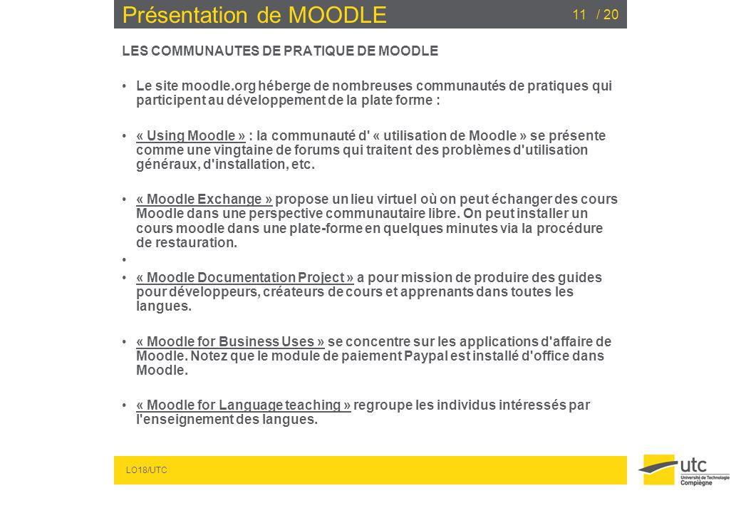 LO18/UTC / 2011 Présentation de MOODLE LES COMMUNAUTES DE PRATIQUE DE MOODLE Le site moodle.org héberge de nombreuses communautés de pratiques qui par