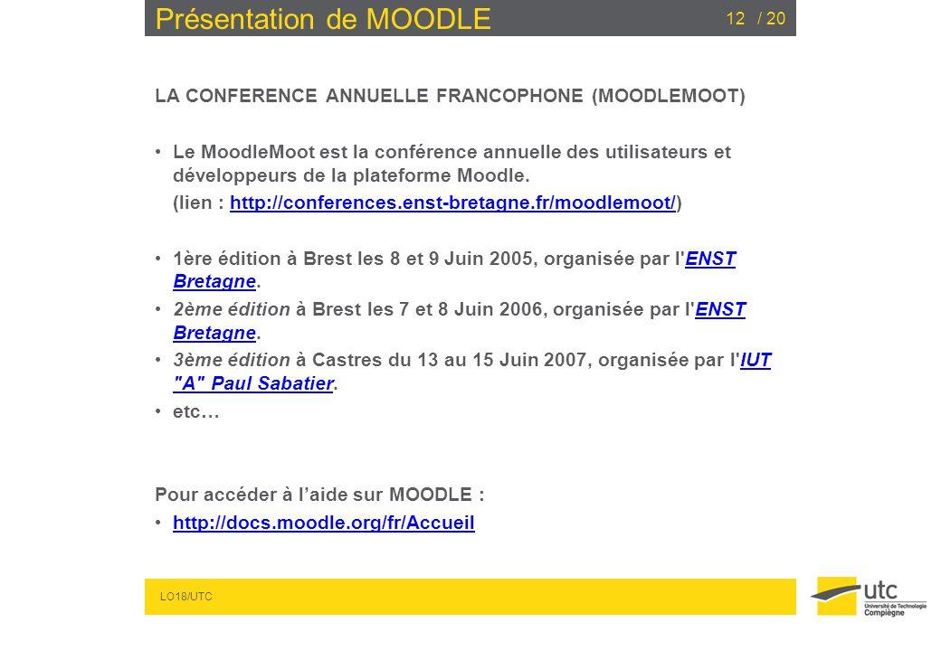 LO18/UTC / 2012 Présentation de MOODLE LA CONFERENCE ANNUELLE FRANCOPHONE (MOODLEMOOT) Le MoodleMoot est la conférence annuelle des utilisateurs et dé