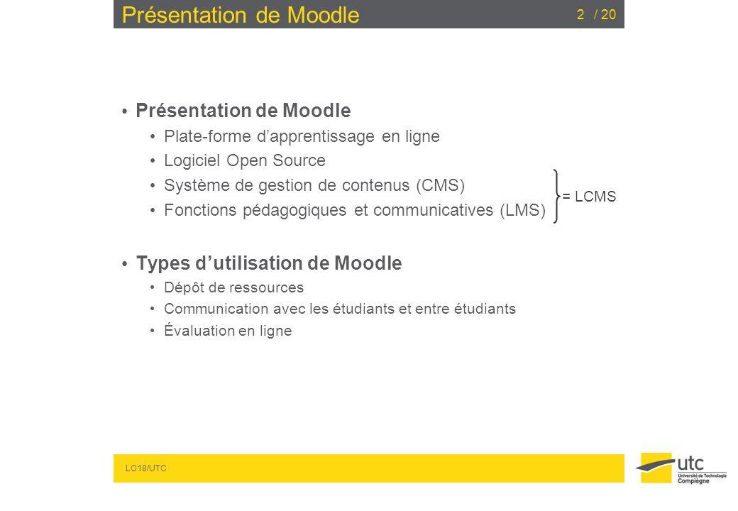 LO18/UTC / 203 Présentation de MOODLE DEFINITION, source WIKIPEDIA - Plate-forme d apprentissage en ligne (e-learning en anglais) - Licence open source - But : créer des communautés d apprenants autour de contenus et d activités pédagogiques.