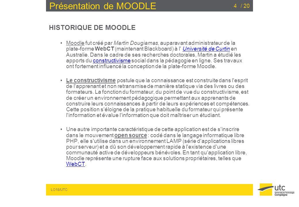 LO18/UTC / 204 Présentation de MOODLE HISTORIQUE DE MOODLE Moodle fut créé par Martin Dougiamas, auparavant administrateur de la plate-forme WebCT (ma