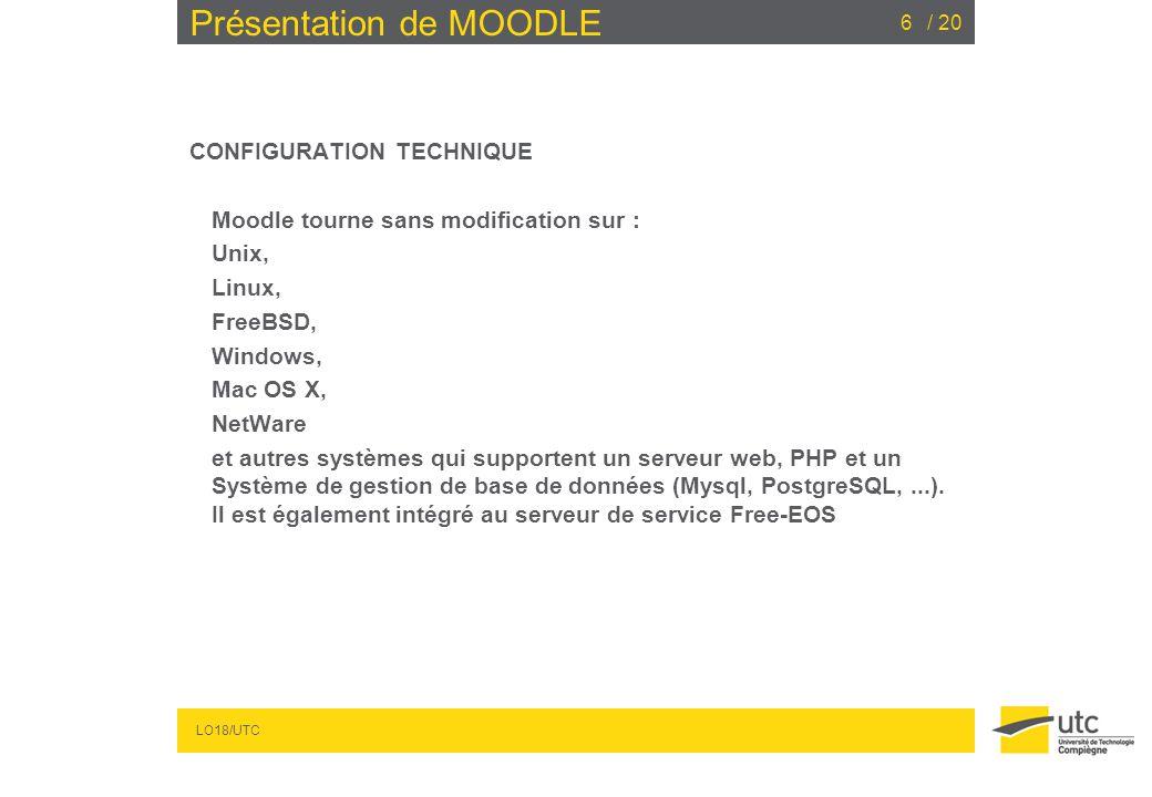 LO18/UTC / 206 Présentation de MOODLE CONFIGURATION TECHNIQUE Moodle tourne sans modification sur : Unix, Linux, FreeBSD, Windows, Mac OS X, NetWare e